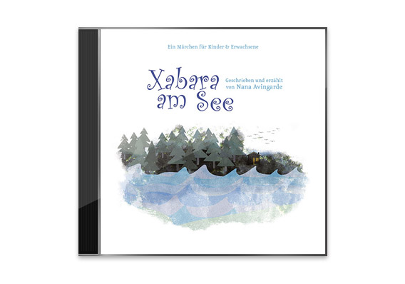 Xabara am See - Ein Märchen für Kinder & Erwachsene - Geschrieben und erzählt von Nana Avingarde